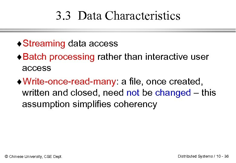 3. 3 Data Characteristics ¨Streaming data access ¨Batch processing rather than interactive user access