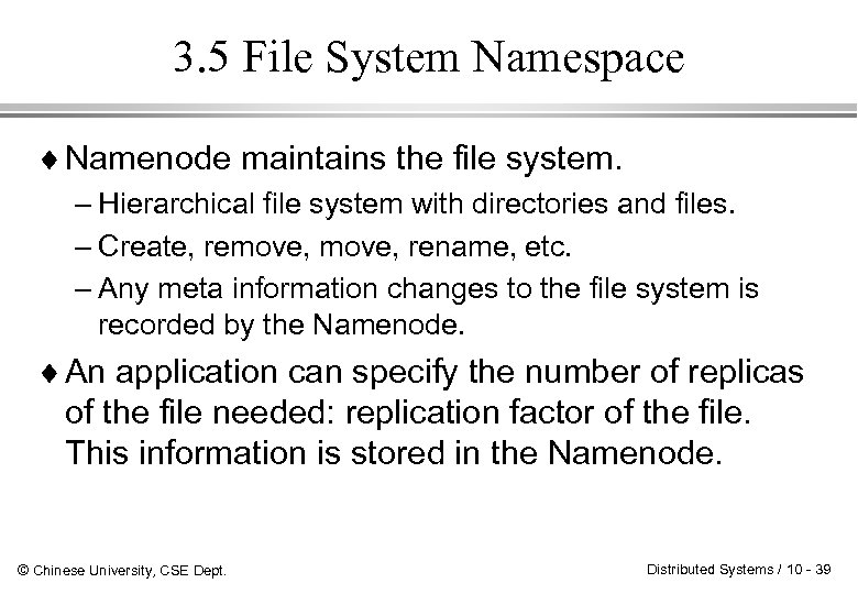 3. 5 File System Namespace ¨ Namenode maintains the file system. – Hierarchical file