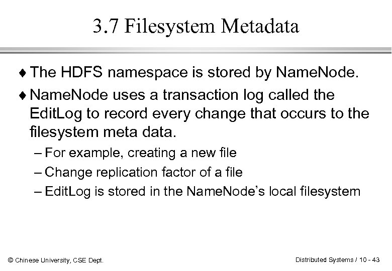 3. 7 Filesystem Metadata ¨ The HDFS namespace is stored by Name. Node. ¨