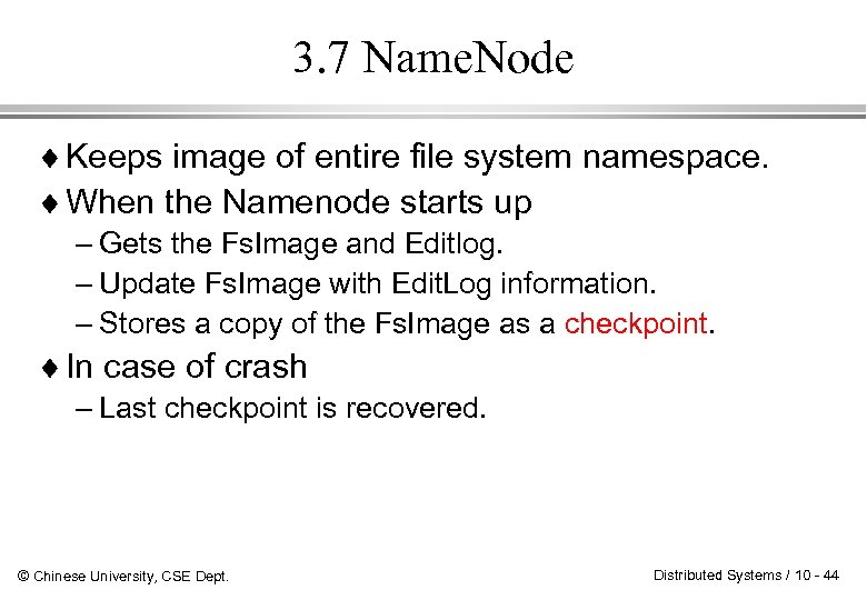 3. 7 Name. Node ¨ Keeps image of entire file system namespace. ¨ When