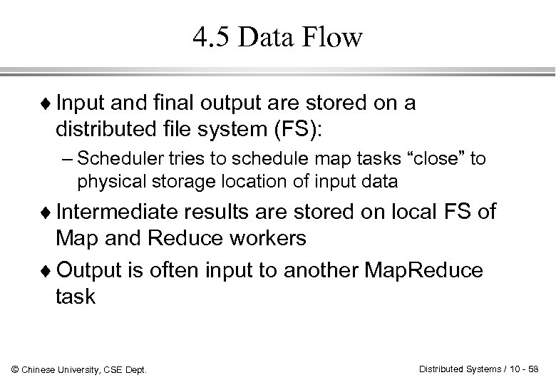 4. 5 Data Flow ¨ Input and final output are stored on a distributed