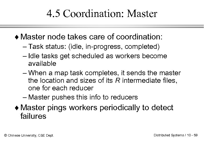 4. 5 Coordination: Master ¨ Master node takes care of coordination: – Task status: