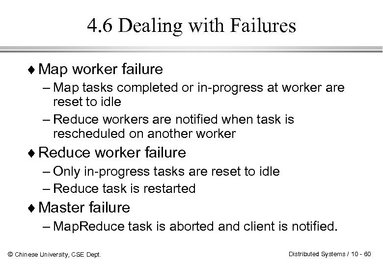 4. 6 Dealing with Failures ¨ Map worker failure – Map tasks completed or