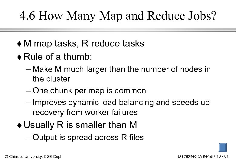 4. 6 How Many Map and Reduce Jobs? ¨ M map tasks, R reduce