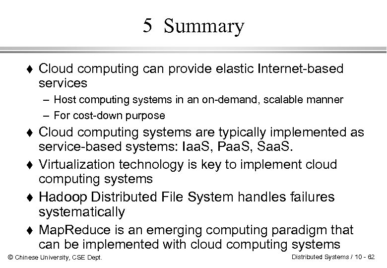 5 Summary Cloud computing can provide elastic Internet-based services – Host computing systems in