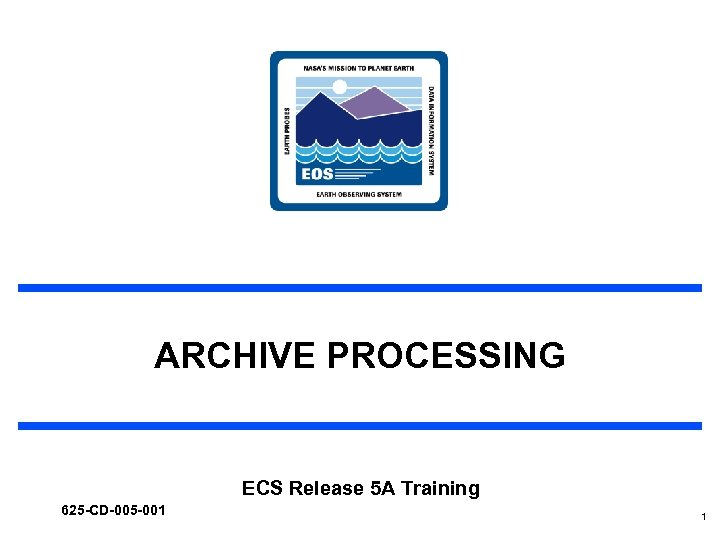 ARCHIVE PROCESSING ECS Release 5 A Training 625 -CD-005 -001 1