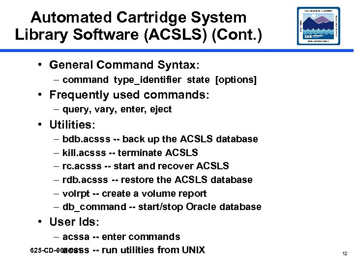 Automated Cartridge System Library Software (ACSLS) (Cont. ) • General Command Syntax: – command