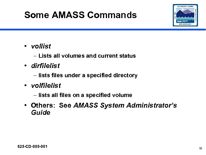 Some AMASS Commands • vollist – Lists all volumes and current status • dirfilelist