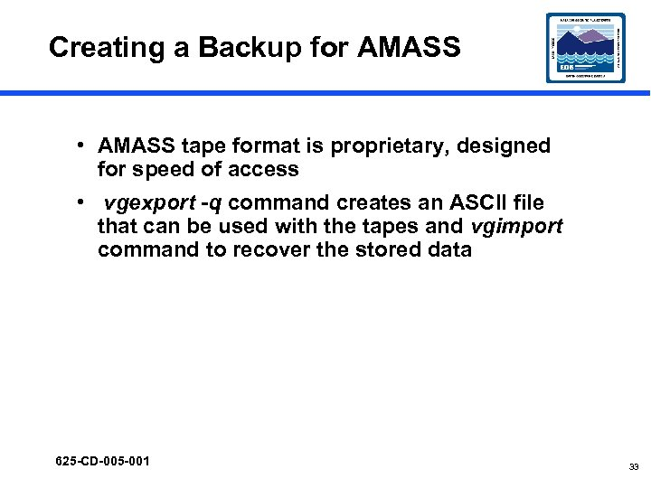 Creating a Backup for AMASS • AMASS tape format is proprietary, designed for speed