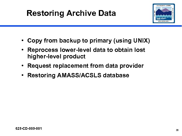 Restoring Archive Data • Copy from backup to primary (using UNIX) • Reprocess lower-level