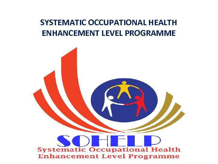 SYSTEMATIC OCCUPATIONAL HEALTH ENHANCEMENT LEVEL PROGRAMME