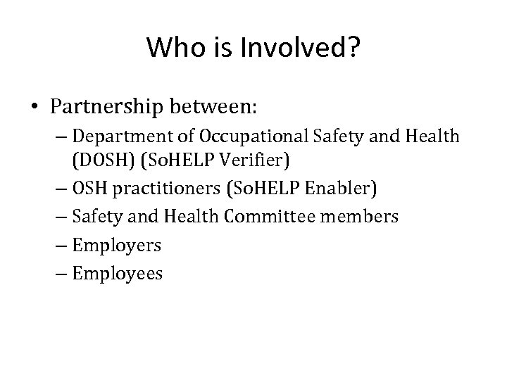 Who is Involved? • Partnership between: – Department of Occupational Safety and Health (DOSH)