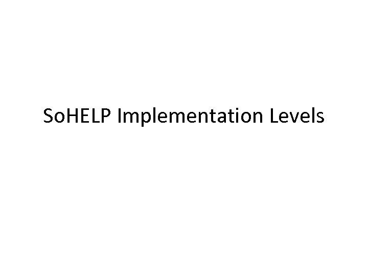 So. HELP Implementation Levels