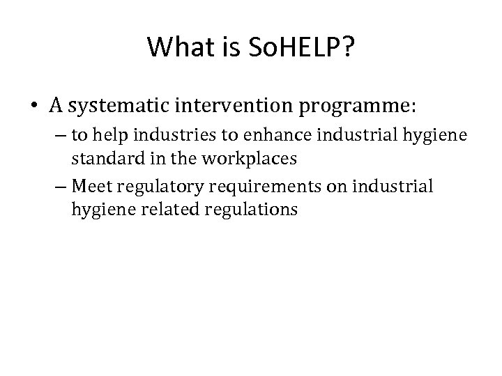 What is So. HELP? • A systematic intervention programme: – to help industries to