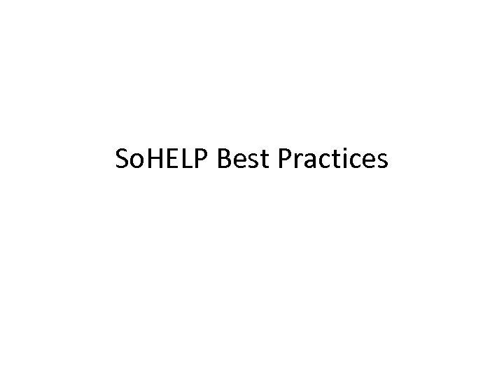 So. HELP Best Practices