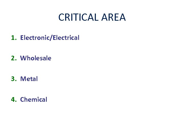 CRITICAL AREA 1. Electronic/Electrical 2. Wholesale 3. Metal 4. Chemical