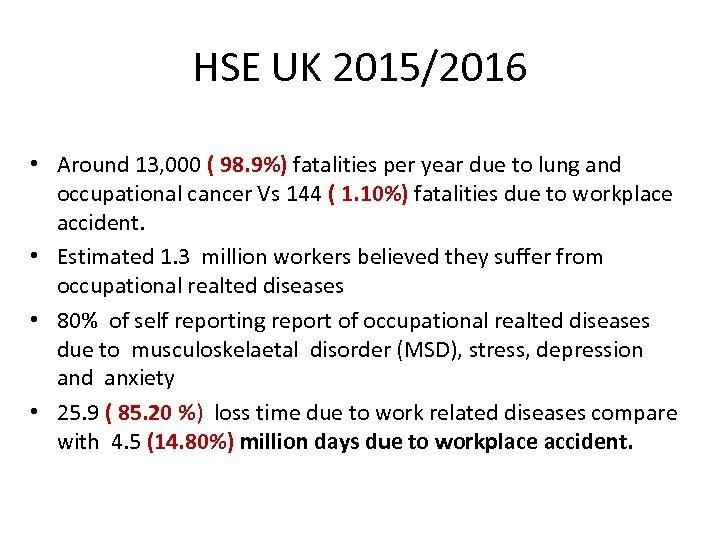 HSE UK 2015/2016 • Around 13, 000 ( 98. 9%) fatalities per year due
