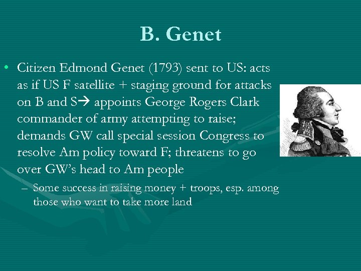 B. Genet • Citizen Edmond Genet (1793) sent to US: acts as if US