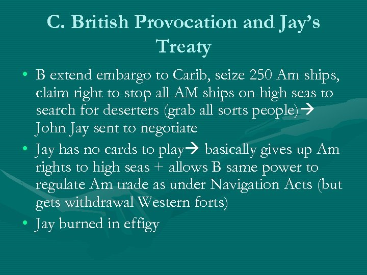 C. British Provocation and Jay's Treaty • B extend embargo to Carib, seize 250