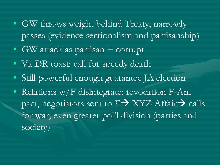 • GW throws weight behind Treaty, narrowly passes (evidence sectionalism and partisanship) •