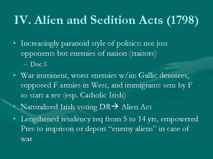 IV. Alien and Sedition Acts (1798) • Increasingly paranoid style of politics: not just