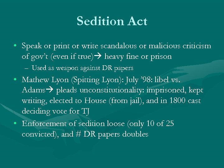 Sedition Act • Speak or print or write scandalous or malicious criticism of gov't