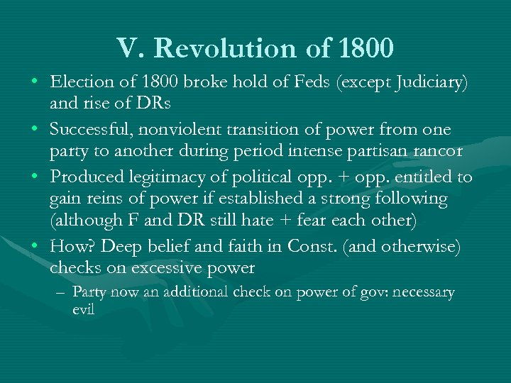 V. Revolution of 1800 • Election of 1800 broke hold of Feds (except Judiciary)