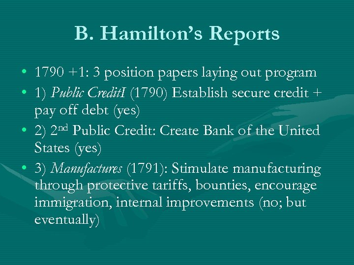 B. Hamilton's Reports • 1790 +1: 3 position papers laying out program • 1)