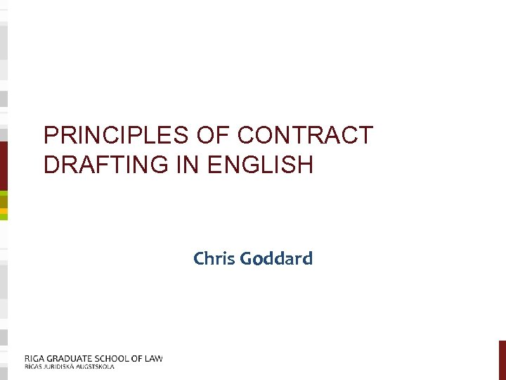 PRINCIPLES OF CONTRACT DRAFTING IN ENGLISH Chris Goddard