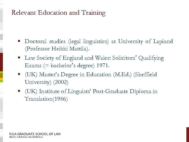 Relevant Education and Training § Doctoral studies (legal linguistics) at University of Lapland (Professor