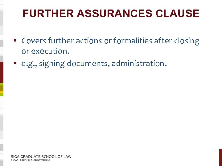 FURTHER ASSURANCES CLAUSE § Covers further actions or formalities after closing or execution. §