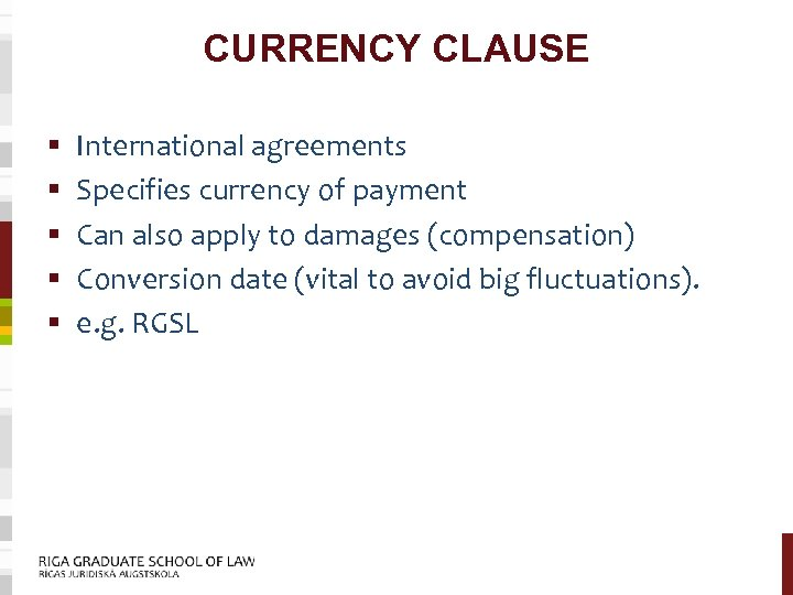 CURRENCY CLAUSE § § § International agreements Specifies currency of payment Can also apply