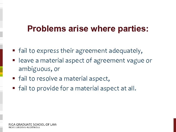 Problems arise where parties: § fail to express their agreement adequately, § leave a