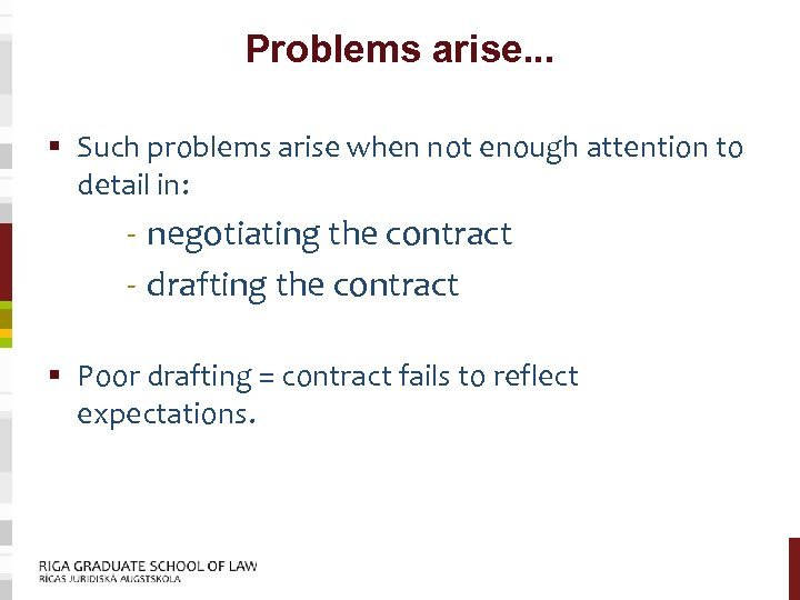 Problems arise. . . § Such problems arise when not enough attention to detail