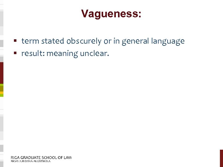 Vagueness: § term stated obscurely or in general language § result: meaning unclear.