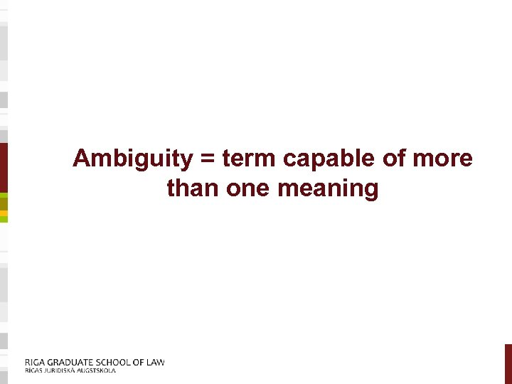 Ambiguity = term capable of more than one meaning