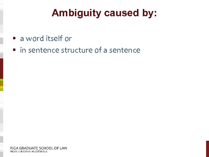 Ambiguity caused by: § a word itself or § in sentence structure of a