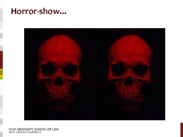 Horror-show. . .