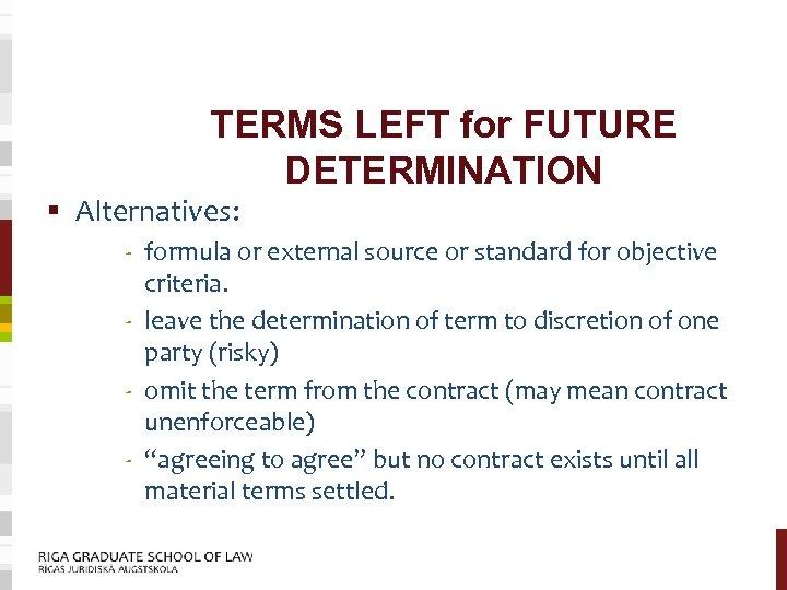 TERMS LEFT for FUTURE DETERMINATION § Alternatives: - formula or external source or standard