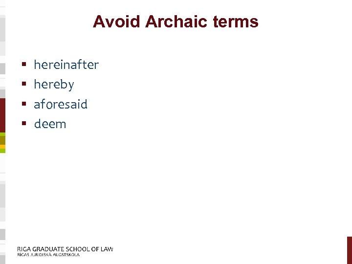 Avoid Archaic terms § § hereinafter hereby aforesaid deem