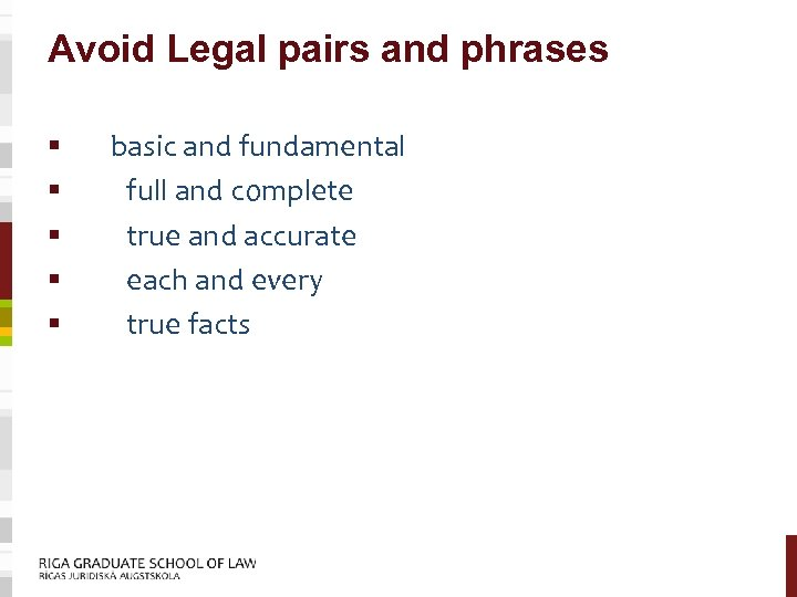 Avoid Legal pairs and phrases § § § basic and fundamental full and complete