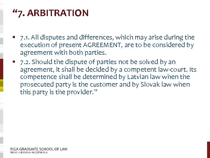 """"""" 7. ARBITRATION § 7. 1. All disputes and differences, which may arise during"""