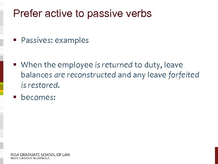 Prefer active to passive verbs § Passives: examples § When the employee is returned