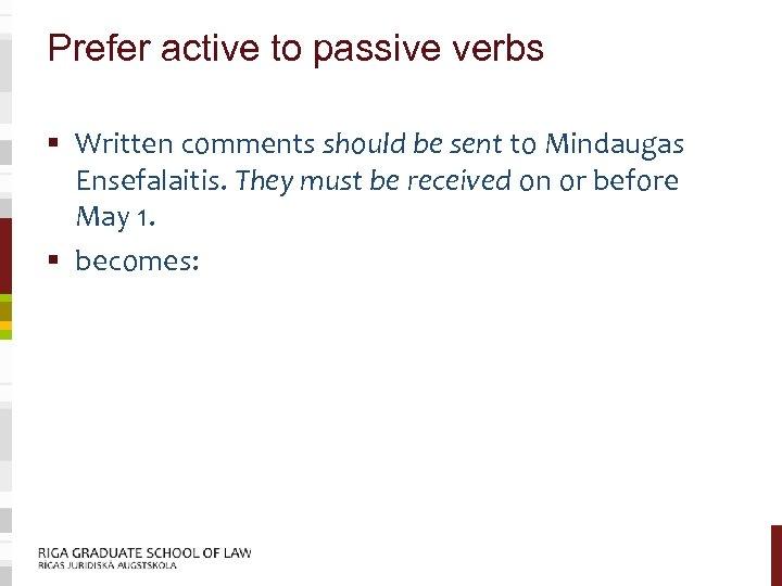 Prefer active to passive verbs § Written comments should be sent to Mindaugas Ensefalaitis.
