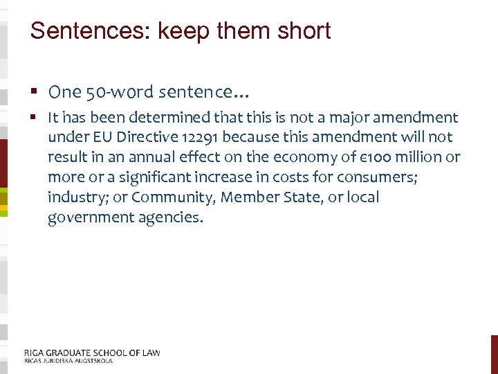 Sentences: keep them short § One 50 -word sentence… § It has been determined