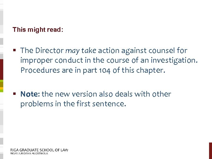 This might read: § The Director may take action against counsel for improper conduct