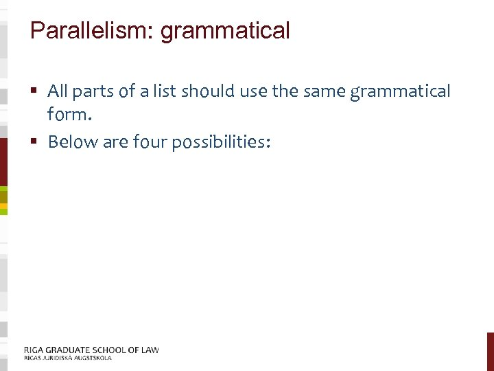 Parallelism: grammatical § All parts of a list should use the same grammatical form.