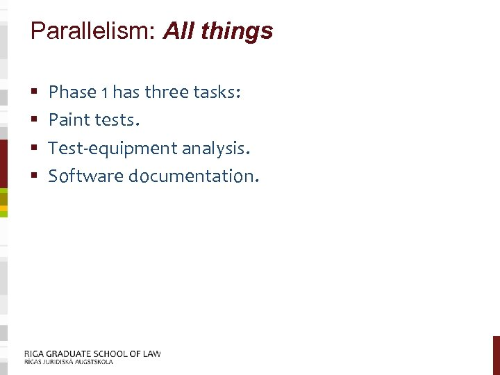 Parallelism: All things § § Phase 1 has three tasks: Paint tests. Test-equipment analysis.