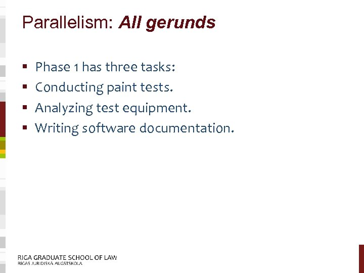 Parallelism: All gerunds § § Phase 1 has three tasks: Conducting paint tests. Analyzing