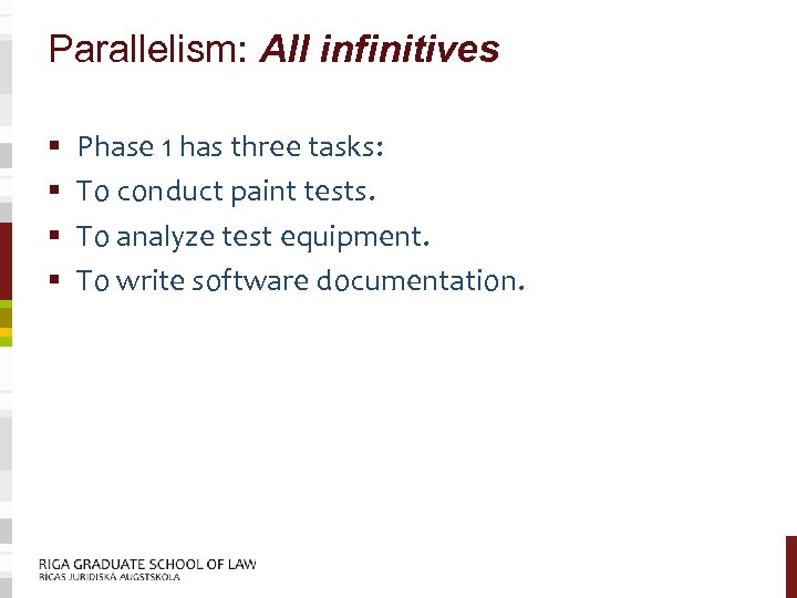 Parallelism: All infinitives § § Phase 1 has three tasks: To conduct paint tests.